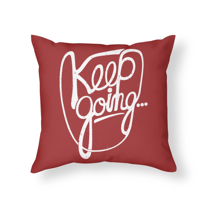 KEEP GO/NG Home Throw Pillow by DYLAN'S SHOP