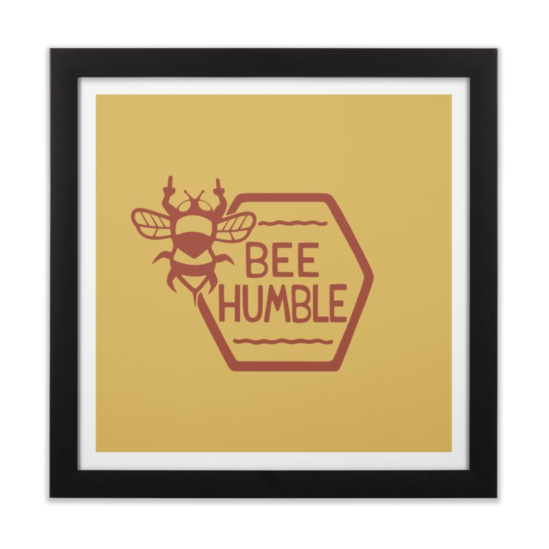 BEE HUMBLE Home Framed Fine Art Print by DYLAN'S SHOP