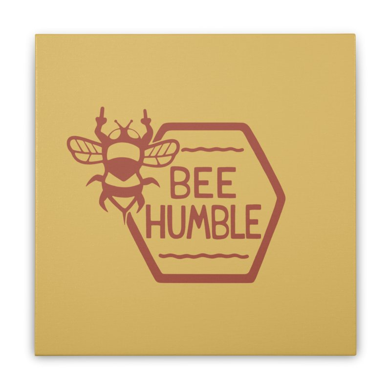 BEE HUMBLE Home Stretched Canvas by DYLAN'S SHOP