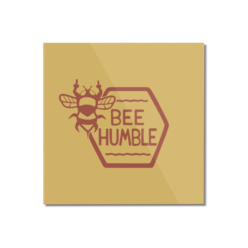 BEE HUMBLE Home Mounted Acrylic Print by DYLAN'S SHOP