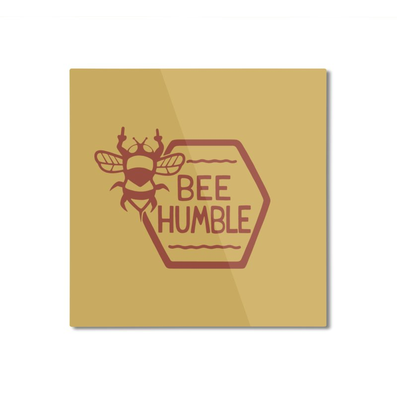 BEE HUMBLE Home Mounted Aluminum Print by DYLAN'S SHOP