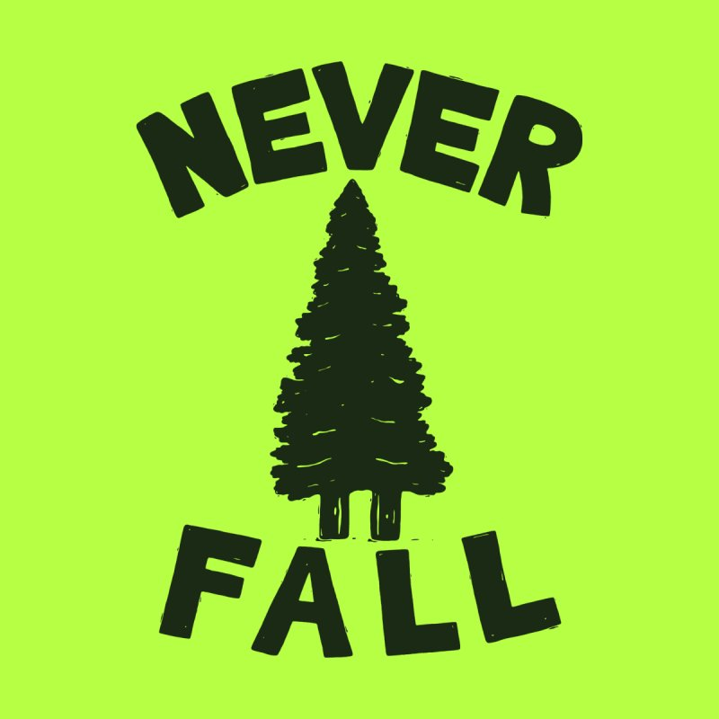 NEVER F\LL None  by DYLAN'S SHOP