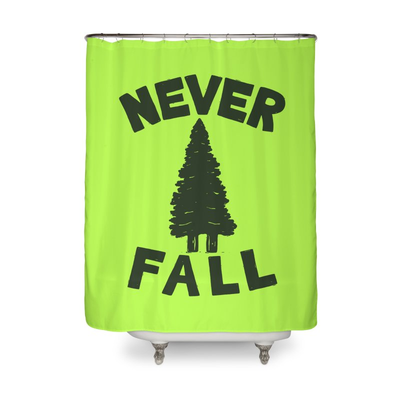 NEVER F\LL Home Shower Curtain by DYLAN'S SHOP