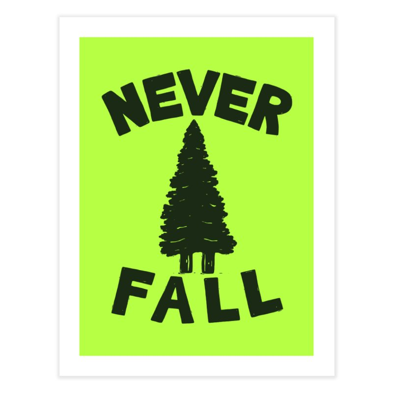 NEVER F\LL Home Fine Art Print by DYLAN'S SHOP