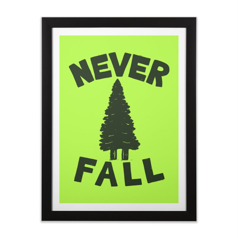 NEVER F\LL Home Framed Fine Art Print by DYLAN'S SHOP