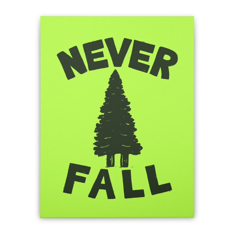 NEVER F\LL Home Stretched Canvas by DYLAN'S SHOP