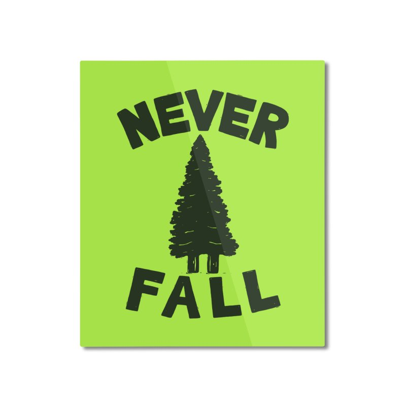 NEVER F\LL Home Mounted Aluminum Print by DYLAN'S SHOP