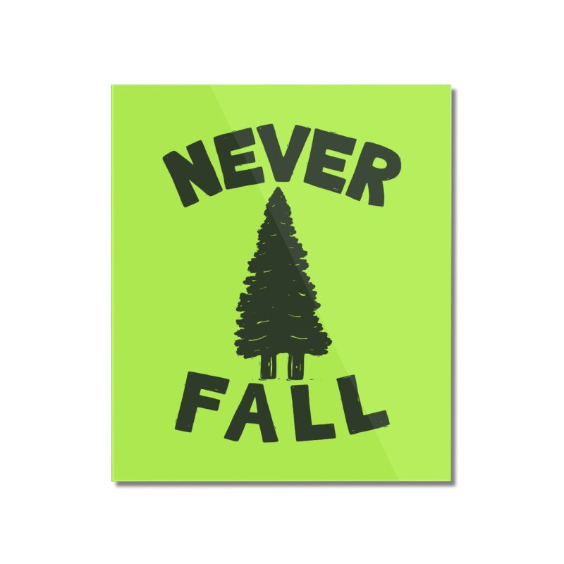 NEVER F\LL Home Mounted Acrylic Print by DYLAN'S SHOP