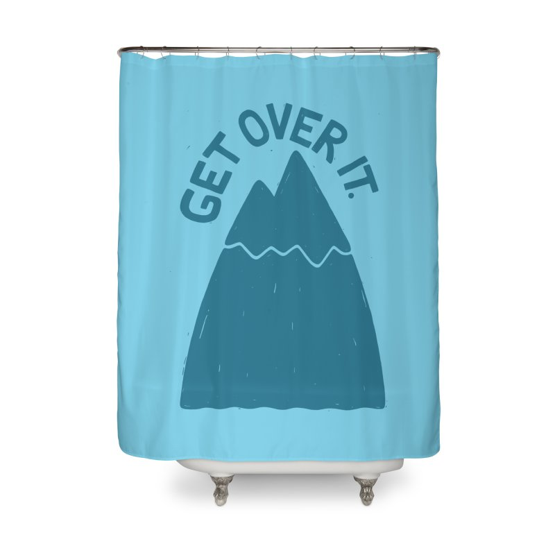 GET OVER /T Home Shower Curtain by DYLAN'S SHOP