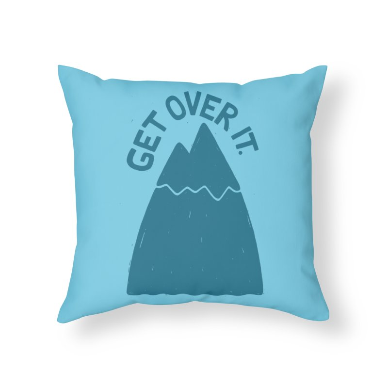 GET OVER /T Home Throw Pillow by DYLAN'S SHOP