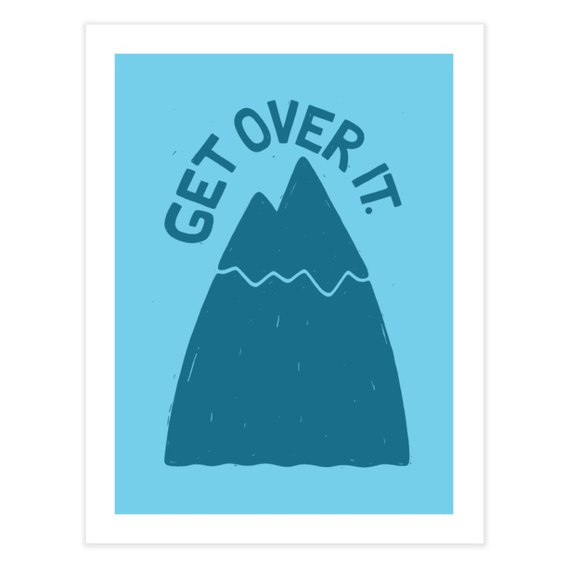 GET OVER /T Home Fine Art Print by DYLAN'S SHOP