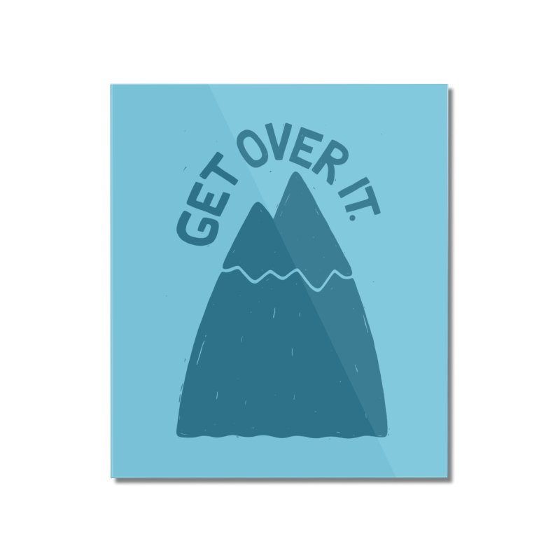 GET OVER /T Home Mounted Acrylic Print by DYLAN'S SHOP