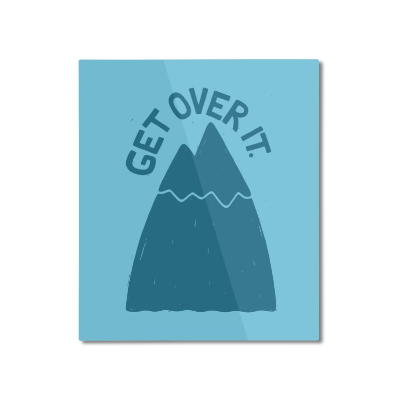 GET OVER /T Home Mounted Aluminum Print by DYLAN'S SHOP