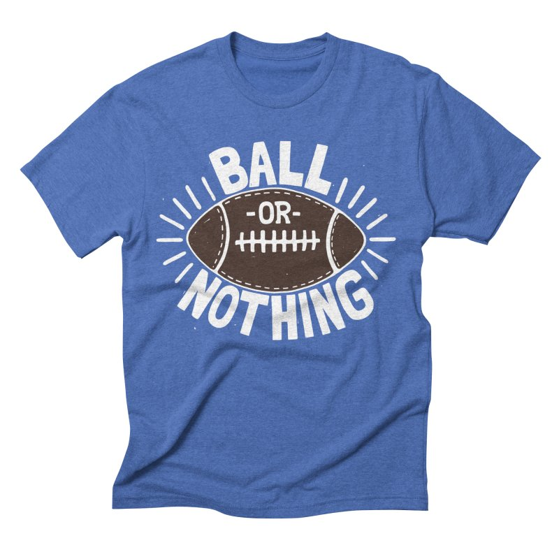 B\LL OR NOTH/NG Men's Triblend T-Shirt by DYLAN'S SHOP