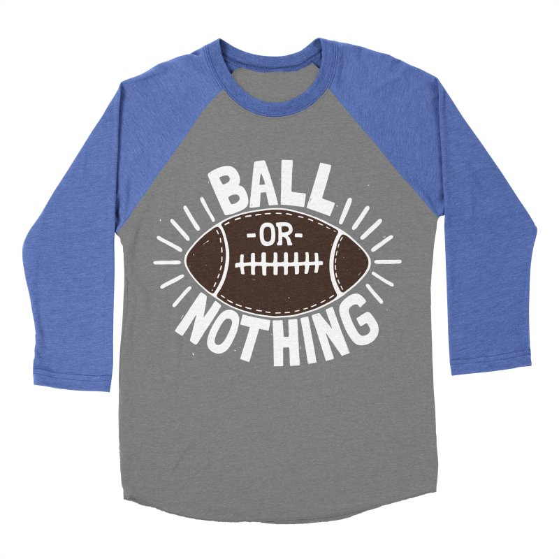B\LL OR NOTH/NG Men's Baseball Triblend T-Shirt by DYLAN'S SHOP