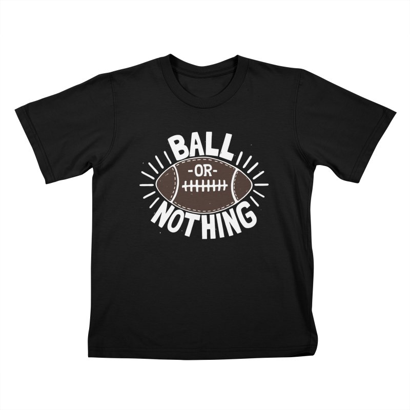 B\LL OR NOTH/NG Kids T-Shirt by DYLAN'S SHOP