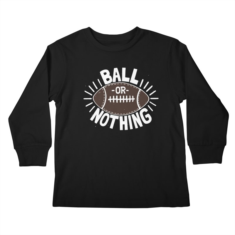 B\LL OR NOTH/NG Kids Longsleeve T-Shirt by DYLAN'S SHOP