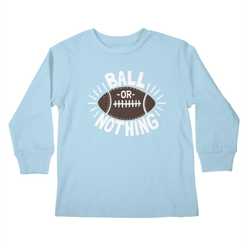 B\LL OR NOTH/NG Kids Longsleeve T-Shirt by DYLAN'S SHOP