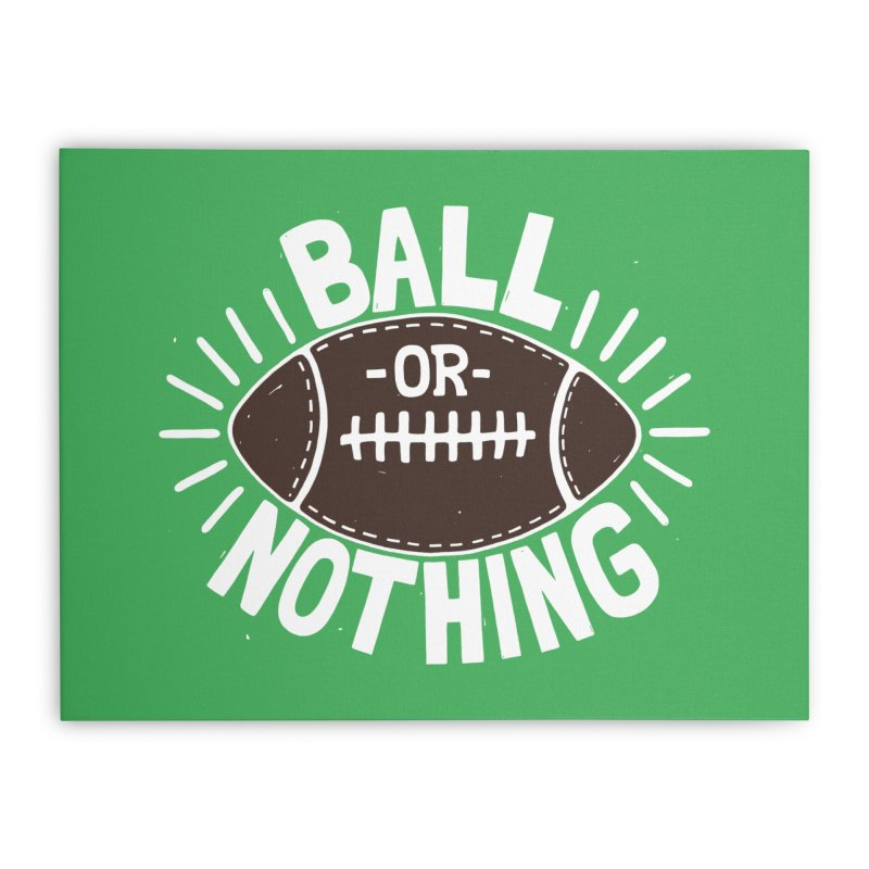 B\LL OR NOTH/NG Home Stretched Canvas by DYLAN'S SHOP