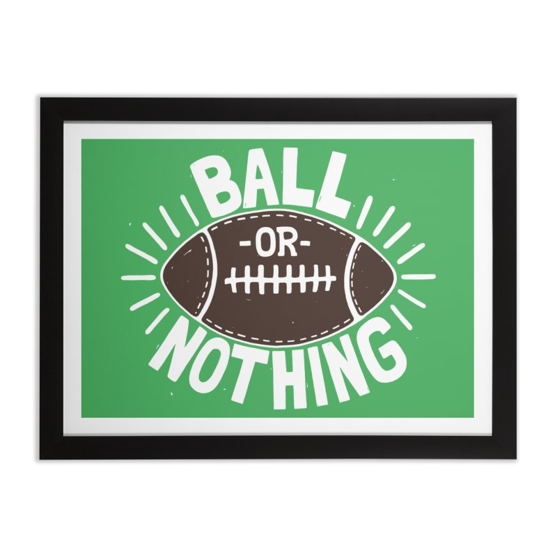 B\LL OR NOTH/NG Home Framed Fine Art Print by DYLAN'S SHOP