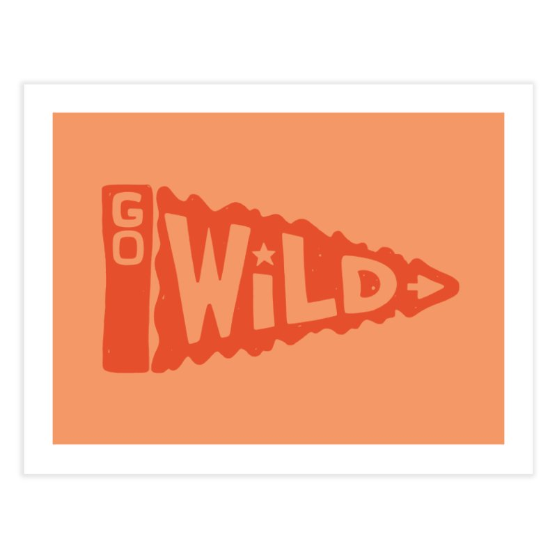 GO W/LD Home Fine Art Print by DYLAN'S SHOP