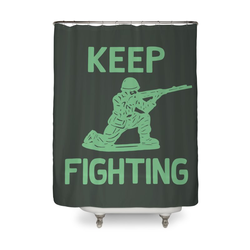KEEP F/GHT/NG Home Shower Curtain by DYLAN'S SHOP