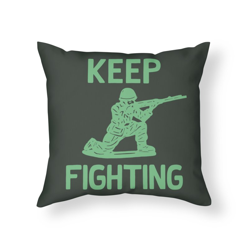 KEEP F/GHT/NG Home Throw Pillow by DYLAN'S SHOP