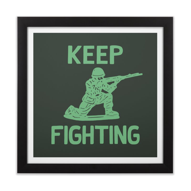 KEEP F/GHT/NG Home Framed Fine Art Print by DYLAN'S SHOP