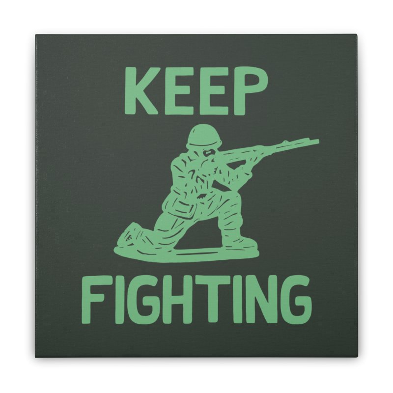 KEEP F/GHT/NG Home Stretched Canvas by DYLAN'S SHOP