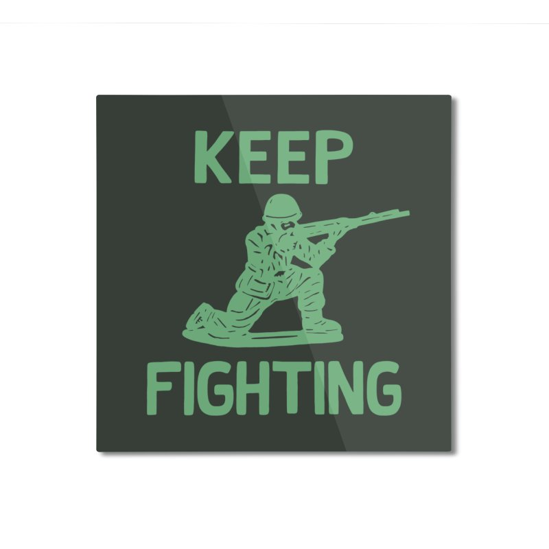 KEEP F/GHT/NG Home Mounted Aluminum Print by DYLAN'S SHOP