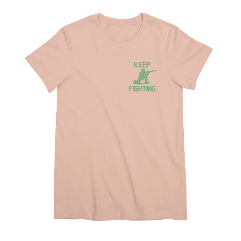 KEEP F/GHT/NG Women's Premium T-Shirt by DYLAN'S SHOP