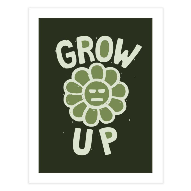 GROW THE F UP Home Fine Art Print by DYLAN'S SHOP