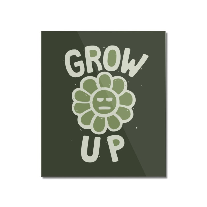 GROW THE F UP Home Mounted Acrylic Print by DYLAN'S SHOP