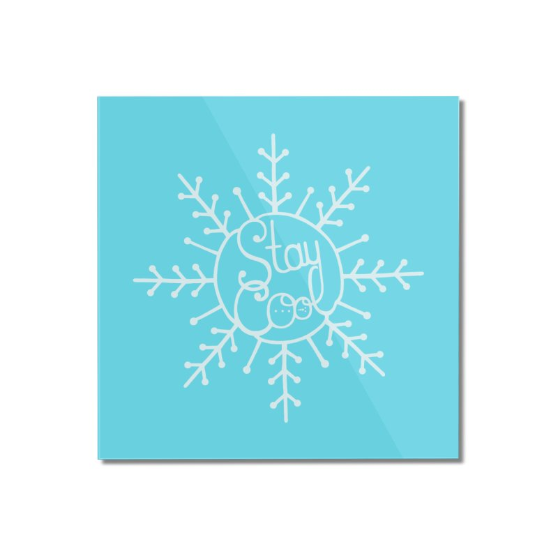 STAY COOL Home Mounted Acrylic Print by DYLAN'S SHOP
