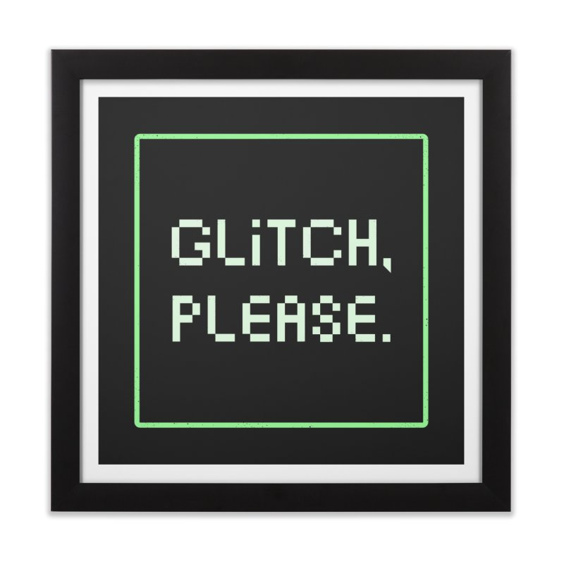 GL/TCH PLEASE Home Framed Fine Art Print by DYLAN'S SHOP
