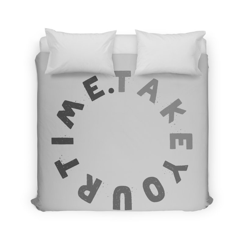 TAKE YOUR T/ME Home Duvet by DYLAN'S SHOP