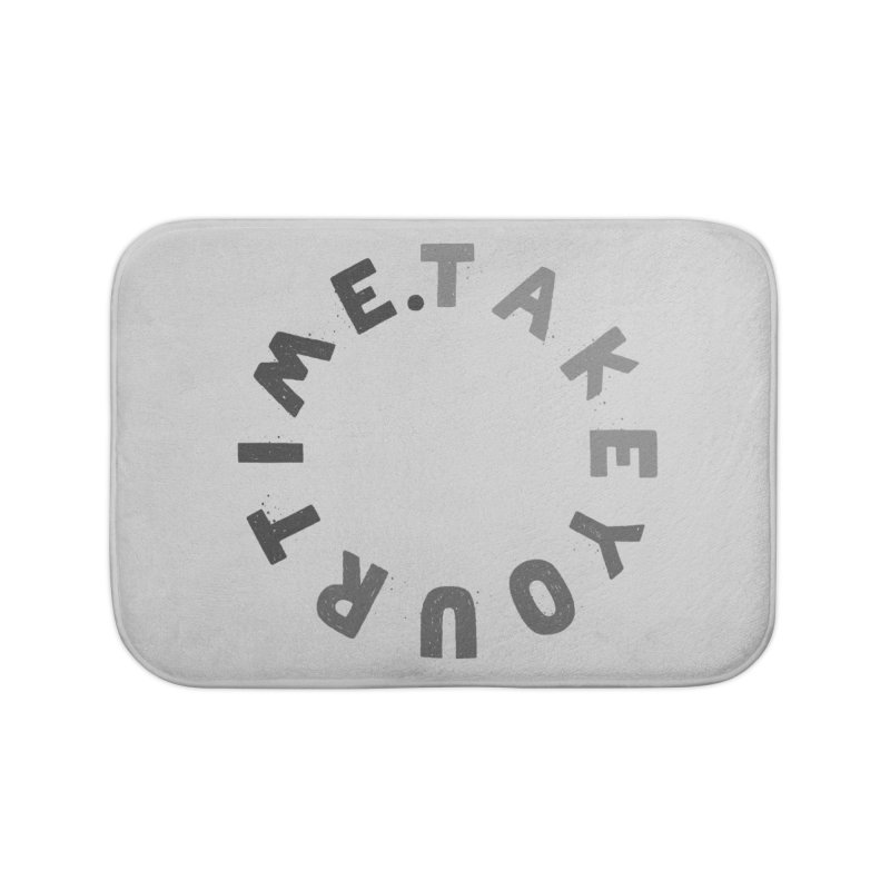 TAKE YOUR T/ME Home Bath Mat by DYLAN'S SHOP