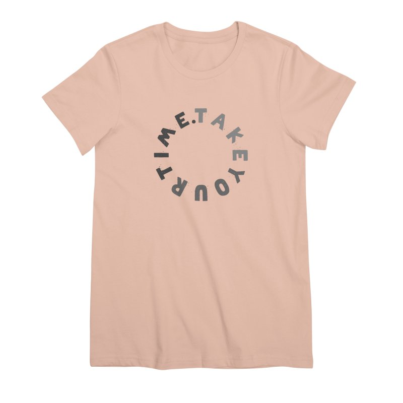 TAKE YOUR T/ME Women's Premium T-Shirt by DYLAN'S SHOP