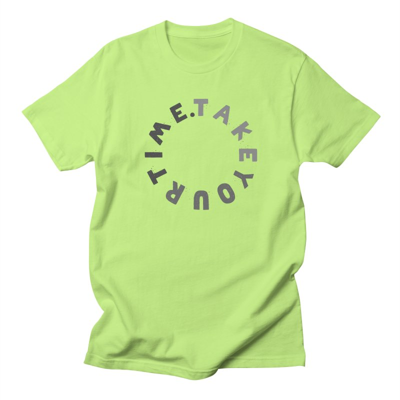 TAKE YOUR T/ME Women's Regular Unisex T-Shirt by DYLAN'S SHOP