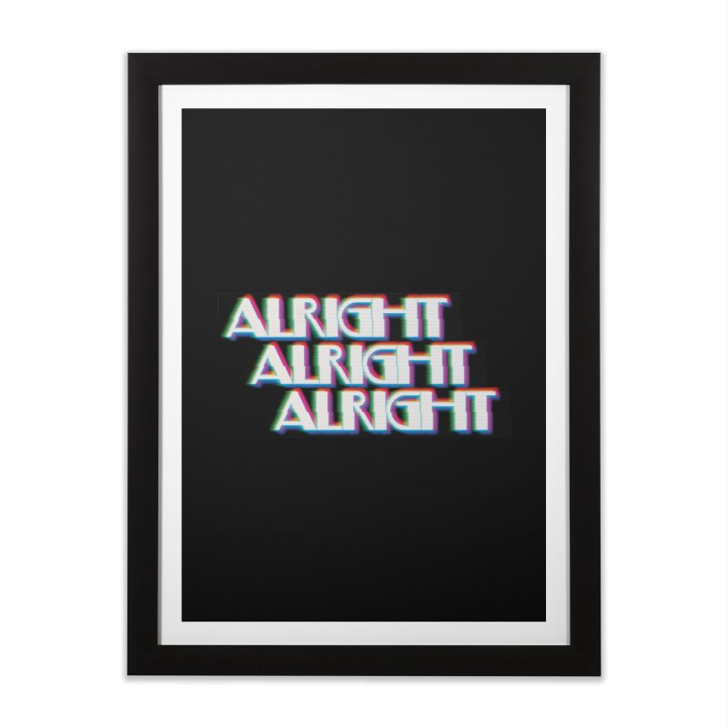 Alright Alright Alright Home Framed Fine Art Print by Angela Tarantula