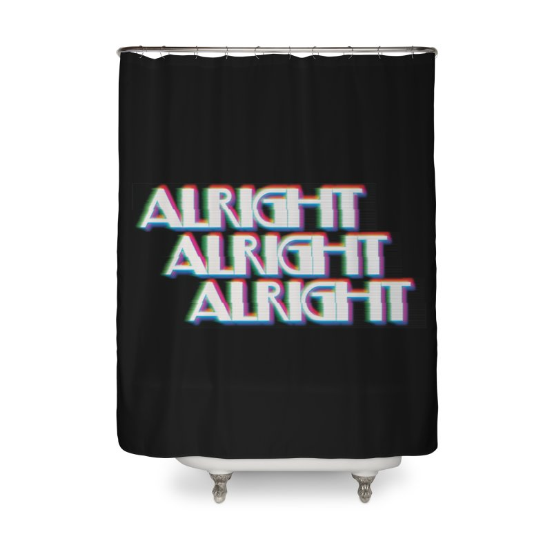 Alright Alright Alright Home Shower Curtain by Angela Tarantula