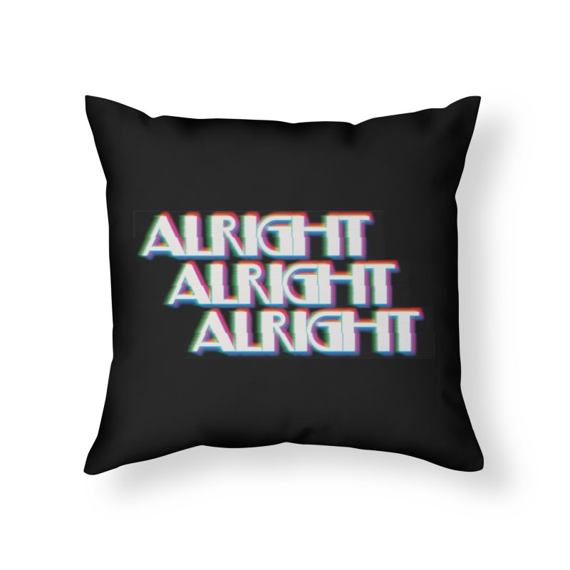 Alright Alright Alright Home Throw Pillow by Angela Tarantula