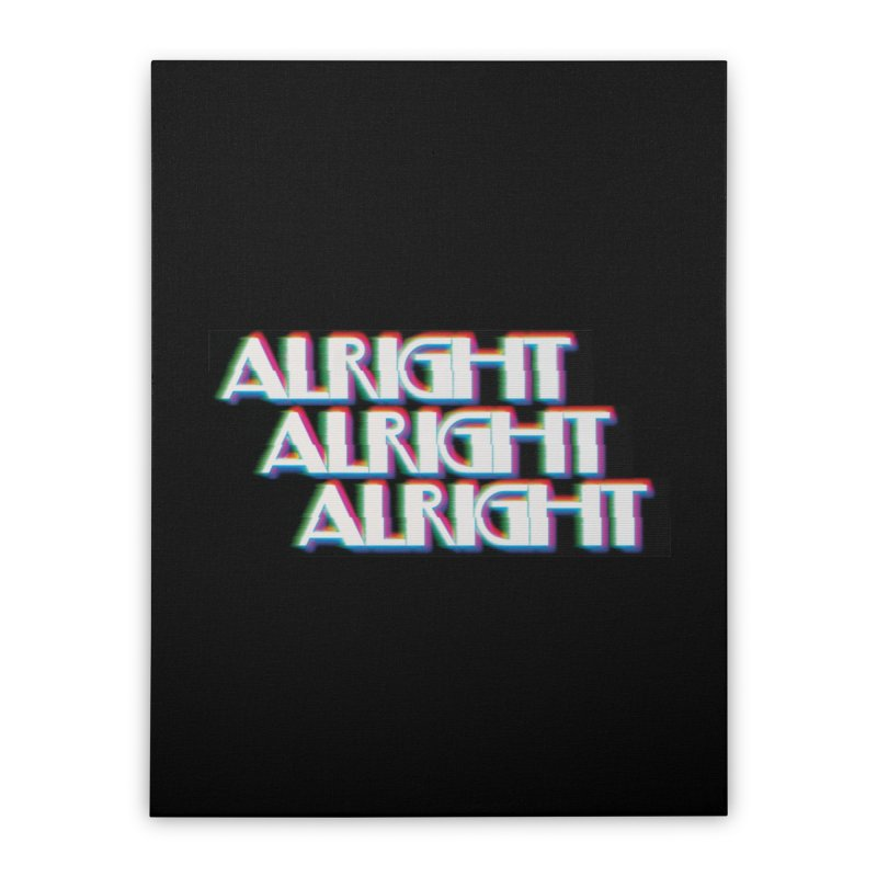 Alright Alright Alright Home Stretched Canvas by Angela Tarantula