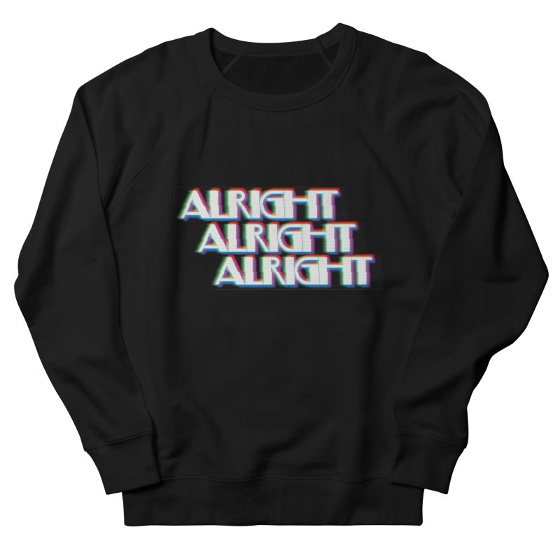 Alright Alright Alright Women's French Terry Sweatshirt by Angela Tarantula