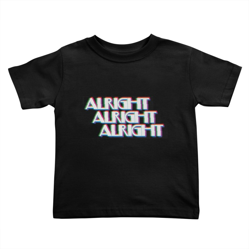 Alright Alright Alright Kids Toddler T-Shirt by Angela Tarantula