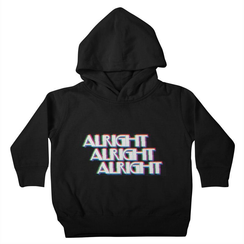 Alright Alright Alright Kids Toddler Pullover Hoody by Angela Tarantula
