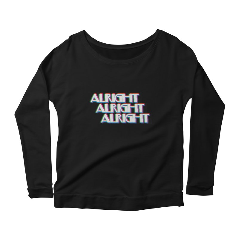 Alright Alright Alright Women's Scoop Neck Longsleeve T-Shirt by Angela Tarantula