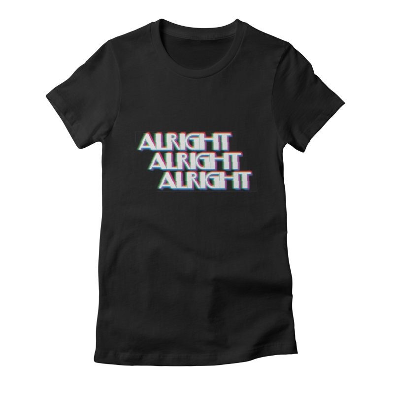 Alright Alright Alright Women's Fitted T-Shirt by Angela Tarantula