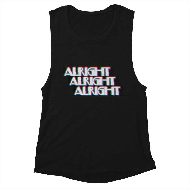Alright Alright Alright Women's Muscle Tank by Angela Tarantula