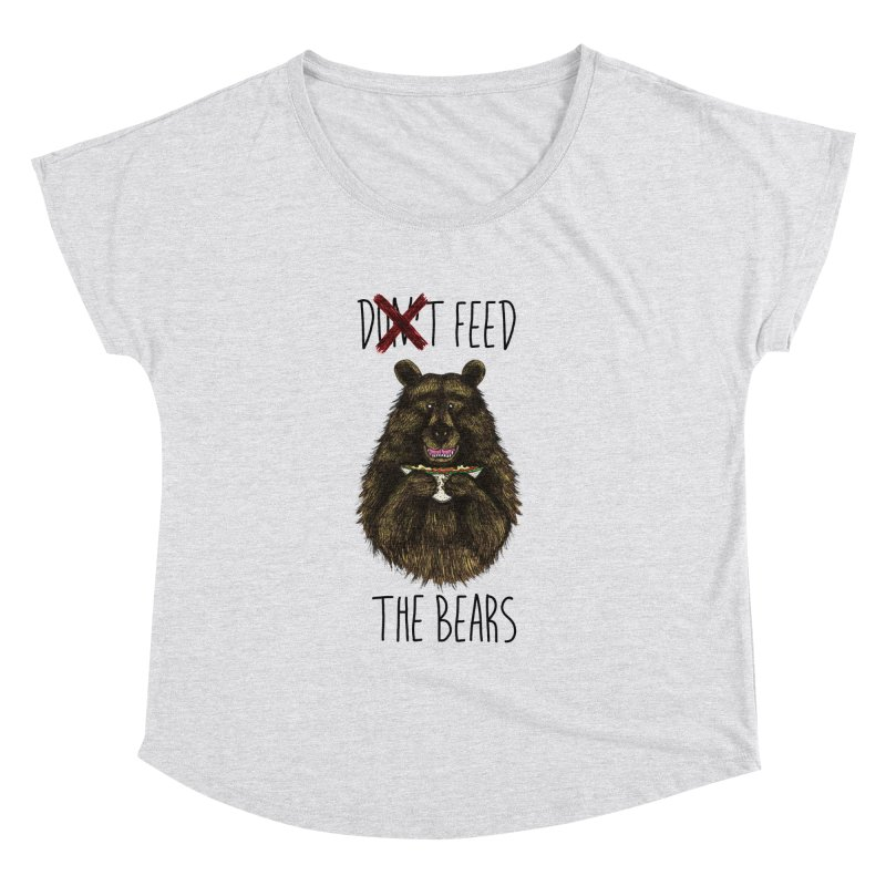 Don't Feed the Bears Women's Dolman Scoop Neck by Angela Tarantula